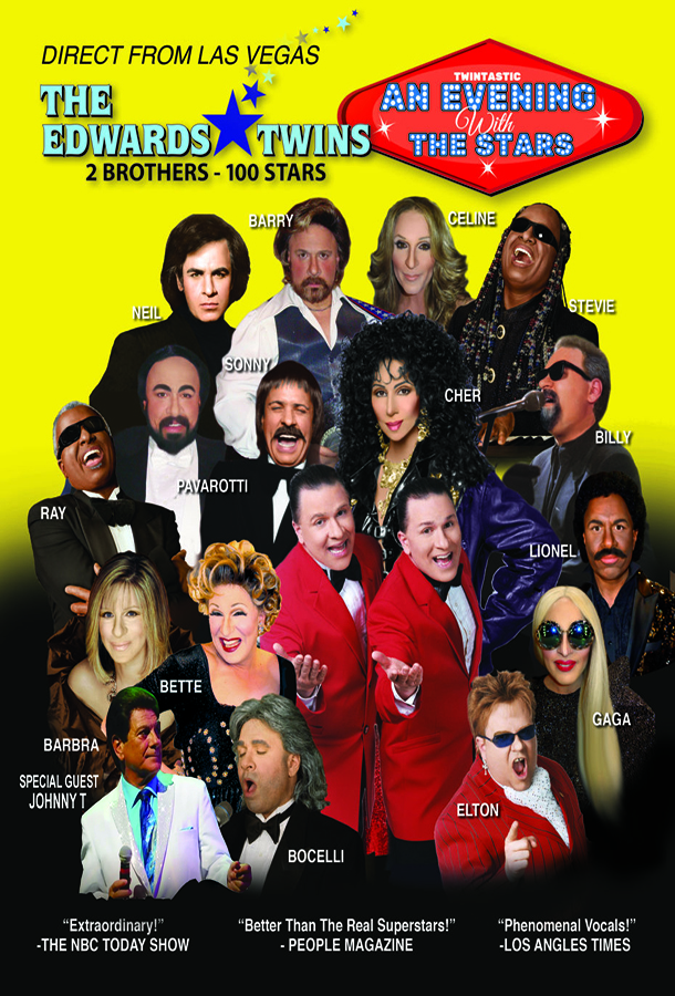 Direct From Las Vegas The Edwards Twins 2 Brothers - 100 stars. An Evening with The Stars. 2 twin brothers in the center of a poster, with them dress as other celebrities surrounding them. Neil Diamond, Barry, Celine Dion, Stevie Wonder, Sonny and Cher, Billy Joel, Pavarotti, Ray Charles, Lionel Richie, Bette Midler, Barbara Streisand, Lady Gaga, Bocelli, Elton John, and Special Guest Johnny T.