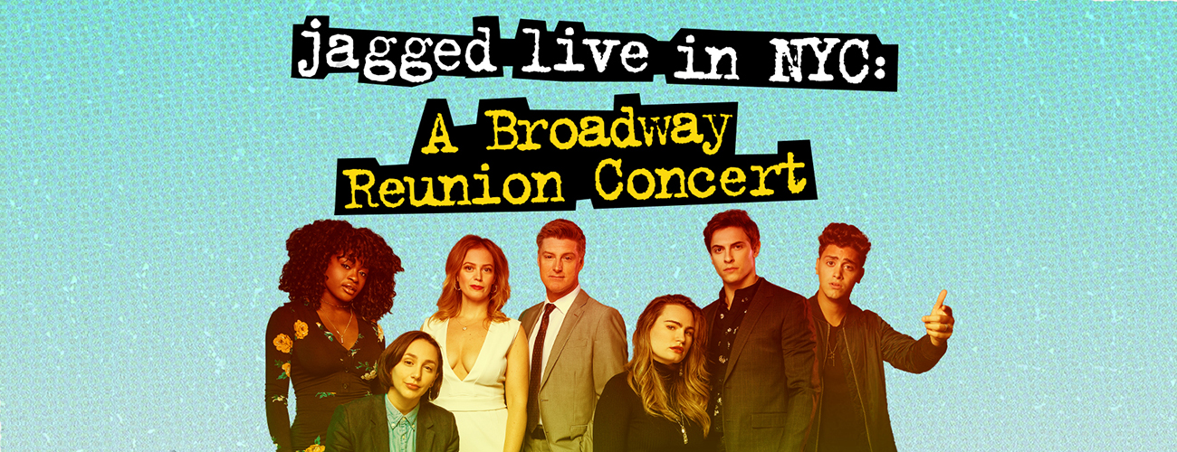 Jagged Live In NYC: <br>A Broadway Reunion Concert