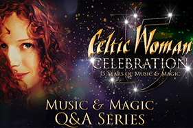 Celtic Woman Celebration 15 Years of Music & Magic. Music & Magic Q&A Series. A face of a Celtic Woman.
