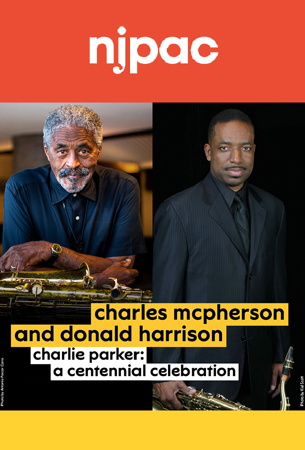 Charles McPherson and Donald Harrison Charlie Parker: a centennial celebration. NJPAC