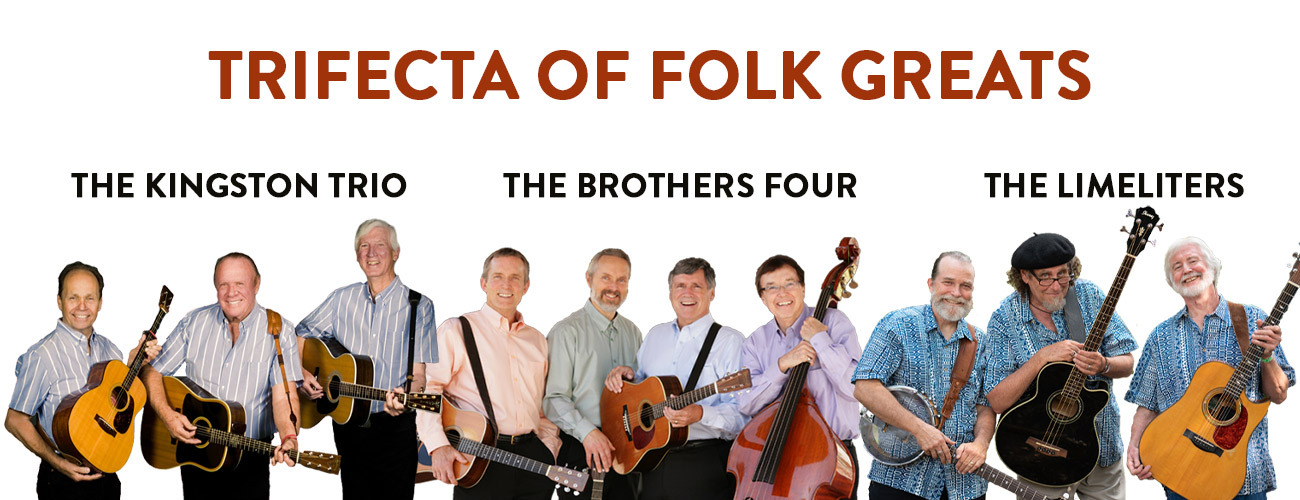 Trifecta of Folk Greats: <br>The Kingston Trio, The Brothers Four and The Limeliters